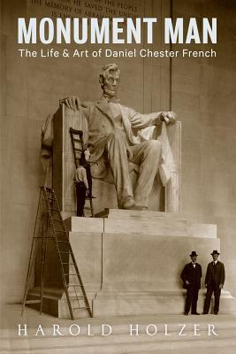 Monument Man: The Life and Art of Daniel Chester French