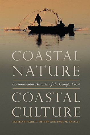 Coastal Nature, Coastal Culture: Environmental Histories of the Georgia Coast