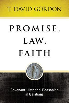 Promise, Law, Faith: Covenant-Historical: Covenant-Historical Reasoning in Galatians