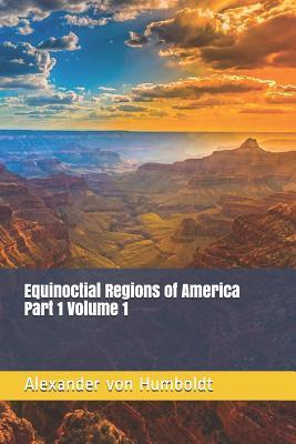 Equinoctial Regions of America Part 1 Volume 1