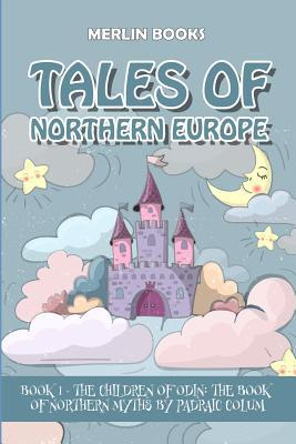 Tales of Northern Europe: Book 1 - The Children of Odin: The Book of Northern Myths