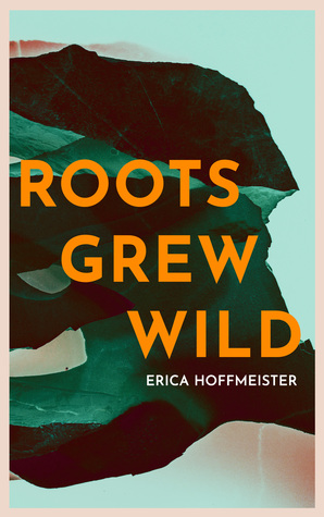 Roots Grew Wild by Erica Hoffmeister