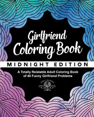 Girlfriend Coloring Book: A Totally Relatable Adult Coloring Book of 40 Funny Girlfriend Problems