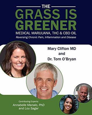 THE GRASS IS GREENER Medical Marijuana, THC & CBD OIL: Reversing Chronic Pain, Inflammation and Disease