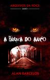 A Bruxa do Arco (Arquivos da Foice, #1)