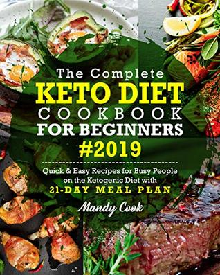 The Complete Keto Diet Cookbook For Beginners 2019 by Mandy Cook