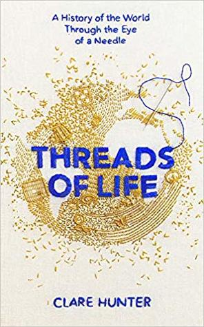 Threads of Life: A History of the World Through the Eye of a Needle