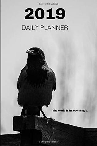 2019 DAILY PLANNER The world is its own magic.: Black Crow Photo December 1, 2018 to December 31, 2019 Day Plan from 6am to 8pm with Notes Section