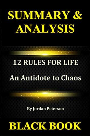 Summary & Analysis: 12 Rules for Life By Jordan Peterson : An Antidote to Chaos