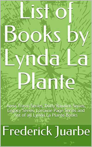 List of Books by Lynda La Plante: Anna Travis Series, Dolly Rawlins Series, Legacy Series, Lorraine Page Series and list of all Lynda La Plante Books