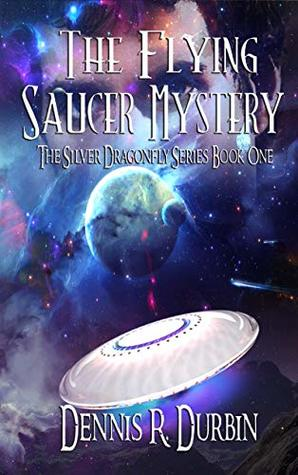 The Mystery of the Flying Saucer (The Silver Dragonfly Series Book 1)