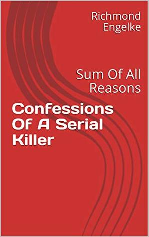 Confessions Of A Serial Killer: Sum Of All Reasons