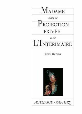 Madame suivi de Projection privée et de L'Intérimaire