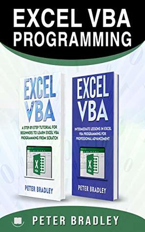 EXCEL VBA PROGRAMMING : This book includes , A Step-by-Step Tutorial For Beginners To Learn Excel VBA Programming From Scratch and Intermediate Lessons For Professional Advancement