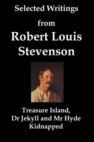 Selected Writings From Robert Louis Stevenson: Treasure Island, Dr Jekyll and Mr Hyde, and Kidnapped