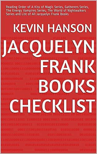 Jacquelyn Frank Books Checklist: Reading Order of A Kiss of Magic Series, Gatherers Series, The Energy Vampires Series, The World of Nightwalkers Series and List of All Jacquelyn Frank Books
