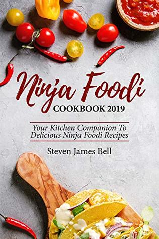 NINJA FOODI COOKBOOK 2019: Your Kitchen Companion To Delicious Ninja Foodi Recipes