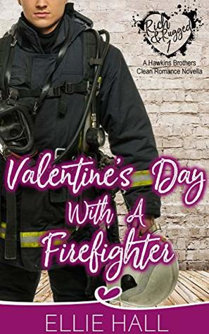 Valentine's Day with a Firefighter (Rich & Rugged: a Hawkins Brothers Clean Romance Book 1)