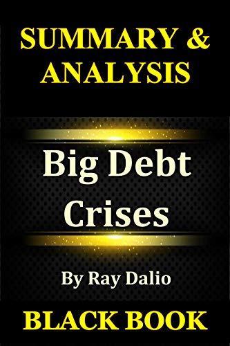 Summary & Analysis : Big Debt Crises By Ray Dalio