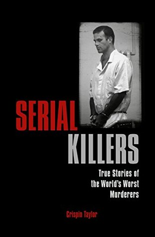 Serial Killers: True Stories of the World's Worst Murderers