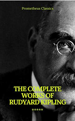 The Complete Works of Rudyard Kipling (Illustrated) (Prometheus Classics)