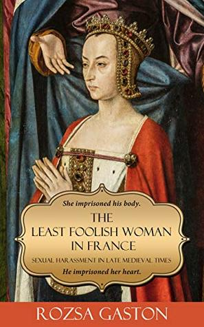 The Least Foolish Woman in France: Sexual Harassment in Late Medieval Times
