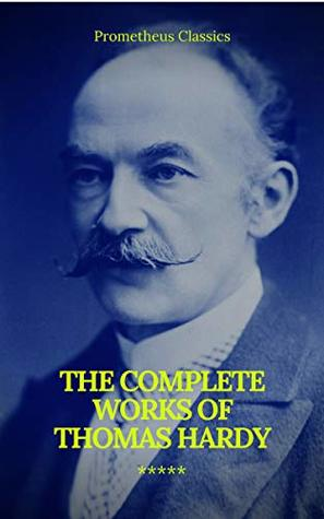 The Complete Works of Thomas Hardy (Illustrated)