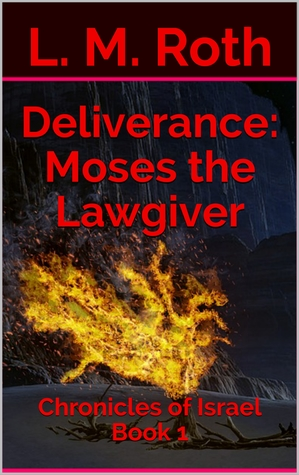Deliverance: Moses the Lawgiver Chronicles of Israel #1