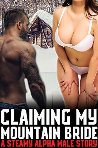 Claiming My Mountain Bride (A Steamy Alpha Male Story)