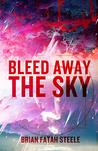 Bleed Away The Sky