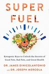 Superfuel: Ketogenic Keys to Unlock the Secrets of Good Fats, Bad Fats,and Great Health