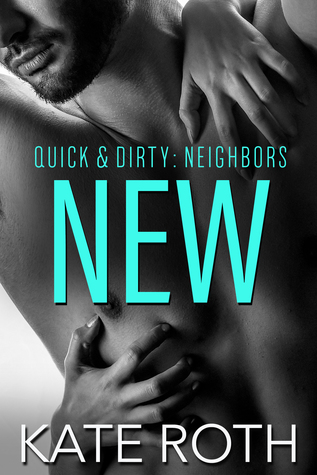 New (Quick & Dirty: Neighbors, #1)