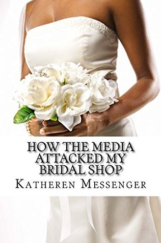 How the media attacked my Bridal Shop: How the Media attacked my Bridal Shop