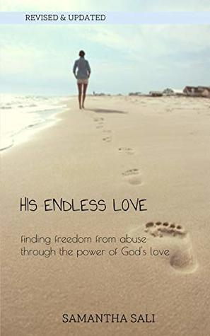 His Endless Love: Finding Freedom from Abuse Through the Power of God's Love