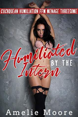 Humiliated by the Intern: Cuckquean Humiliation FFM Menage Threesome