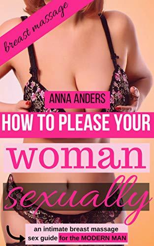 How to please your woman sexually - an intimate body massage sex guide for the modern man