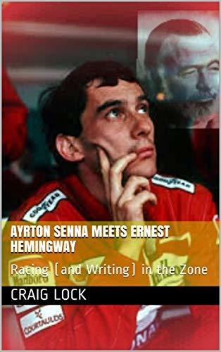 Ayrton Senna Meets Ernest Hemingway: Racing (and Writing) in the Zone (Writing and Formula1)