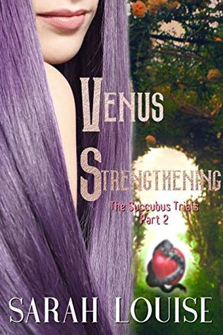 Venus Strengthening  by Sarah Louise