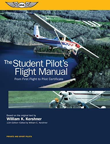 The Student Pilot's Flight Manual: From First Flight to Pilot Certificate (Kershner Flight Manual Series)