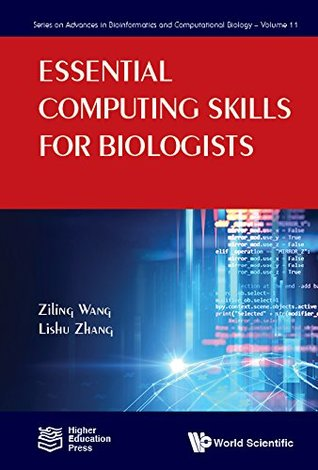 Essential Computing Skills for Biologists (Series on Advances in Bioinformatics and Computational Biology Book 11)