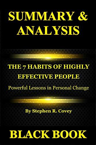 Summary & Analysis: The 7 Habits of Highly Effective People By Stephen R. Covey : Powerful Lessons in Personal Change