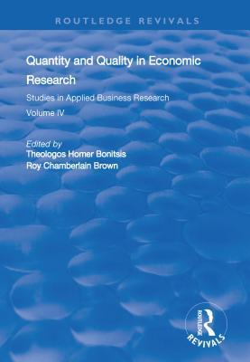 Quantity and Quality in Economic Research: Studies in Applied Business Research: Volume IV