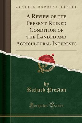 A Review of the Present Ruined Condition of the Landed and Agricultural Interests