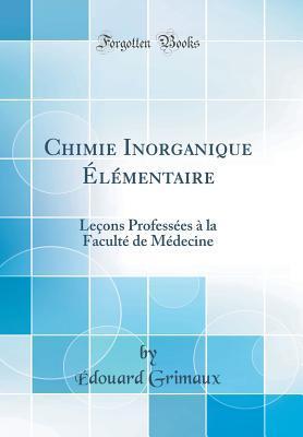 Chimie Inorganique �l�mentaire: Le�ons Profess�es � La Facult� de M�decine