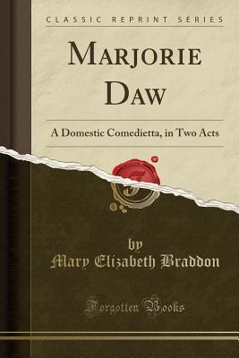 Marjorie Daw: A Domestic Comedietta, in Two Acts