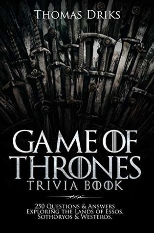 An Unofficial Game of Thrones Trivia Book: 250 Questions & Answers Exploring the Lands of Essos, Sothoryos & Westeros