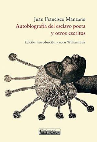 Autobiografía del esclavo poeta y otros escritos (El Fuego Nuevo. Textos recobrados nº 3)