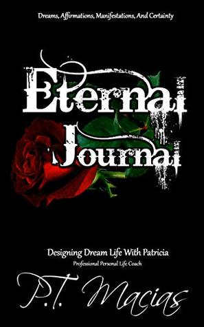 Eternal Journal, Dreams, Affirmations, And Certainty : Designing Dream Life With Patricia, Professional Personal Life Coach