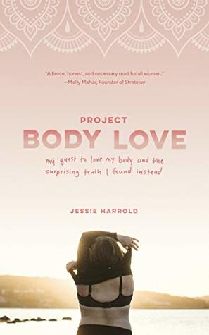Project Body Love: my quest to love my body and the surprising truth I found instead