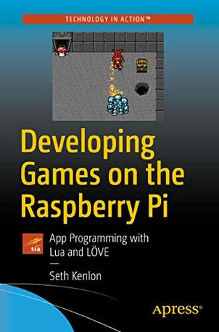 Developing Games on the Raspberry Pi: App Programming with Lua and LÖVE